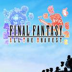 FF新作の正体はタッチアクションRPG『ファイナルファンタジー オール ザ ブレイベスト』